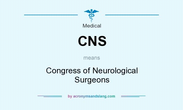 What does CNS mean? It stands for Congress of Neurological Surgeons