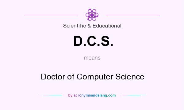 What does D.C.S. mean? It stands for Doctor of Computer Science