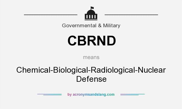 What does CBRND mean? It stands for Chemical-Biological-Radiological-Nuclear Defense