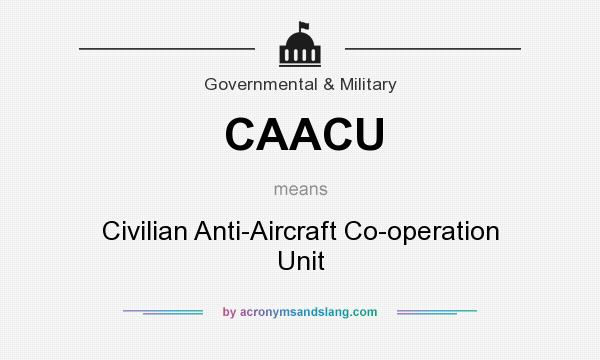 What does CAACU mean? It stands for Civilian Anti-Aircraft Co-operation Unit