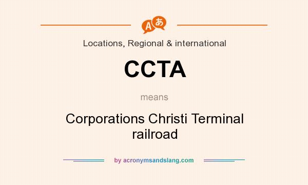 What does CCTA mean? It stands for Corporations Christi Terminal railroad
