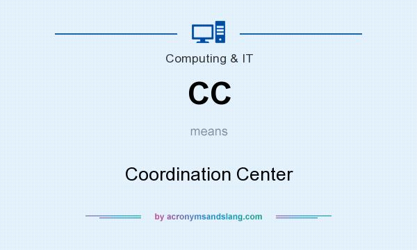 What does CC mean? It stands for Coordination Center