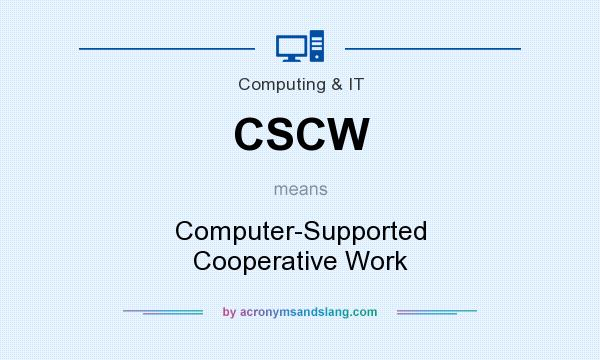 What does CSCW mean? It stands for Computer-Supported Cooperative Work