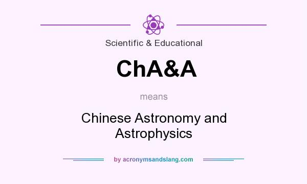 What does ChA&A mean? It stands for Chinese Astronomy and Astrophysics