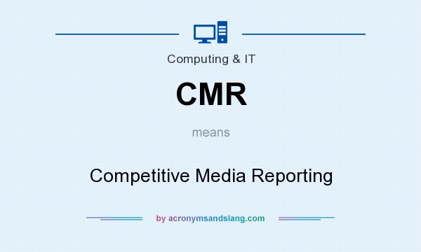 What does CMR mean? It stands for Competitive Media Reporting