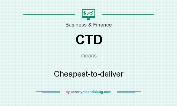 What does CTD mean? It stands for Cheapest-to-deliver