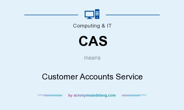 What does CAS mean? It stands for Customer Accounts Service