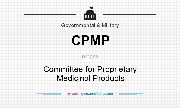 What does CPMP mean? It stands for Committee for Proprietary Medicinal Products