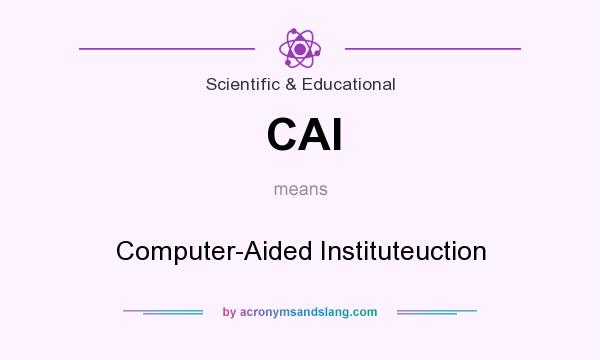 What does CAI mean? It stands for Computer-Aided Instituteuction