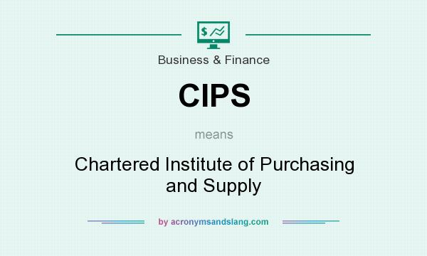 What does CIPS mean? It stands for Chartered Institute of Purchasing and Supply