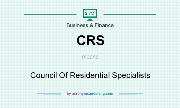 What does CRS mean? It stands for Council Of Residential Specialists