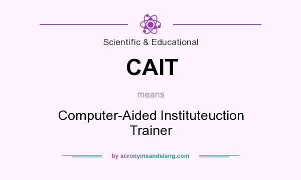 What does CAIT mean? It stands for Computer-Aided Instituteuction Trainer