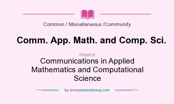 What does Comm. App. Math. and Comp. Sci. mean? It stands for Communications in Applied Mathematics and Computational Science
