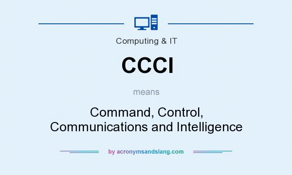 What does CCCI mean? It stands for Command, Control, Communications and Intelligence