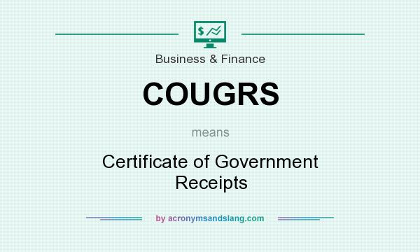What does COUGRS mean? It stands for Certificate of Government Receipts