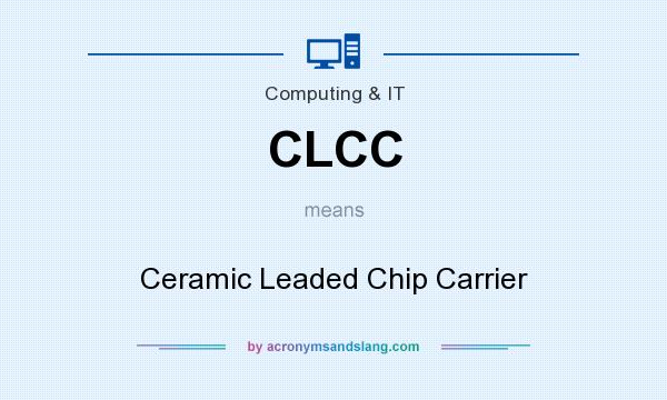 What does CLCC mean? It stands for Ceramic Leaded Chip Carrier
