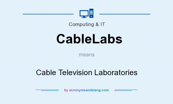 What does CableLabs mean? It stands for Cable Television Laboratories