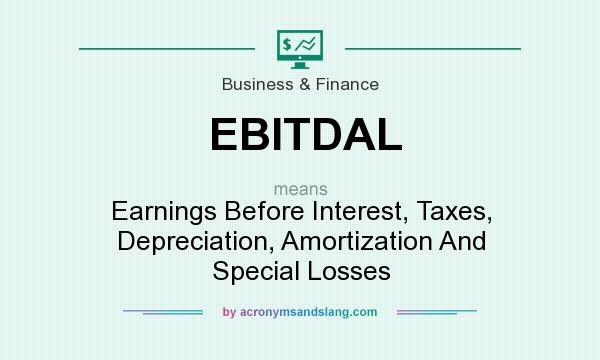What does EBITDAL mean? It stands for Earnings Before Interest, Taxes, Depreciation, Amortization And Special Losses