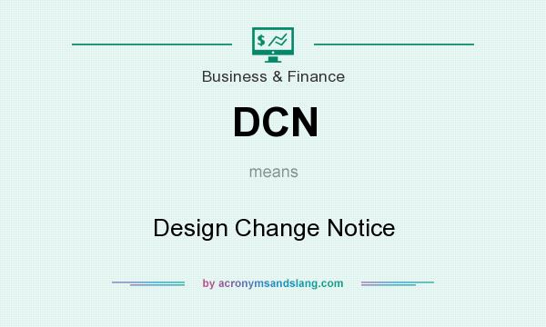What does DCN mean? It stands for Design Change Notice