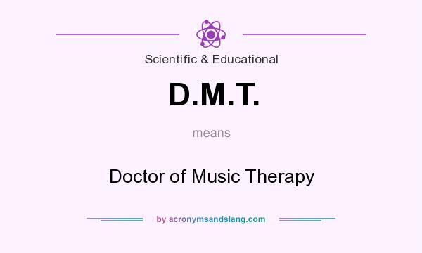 What does D.M.T. mean? It stands for Doctor of Music Therapy