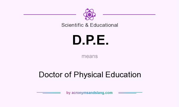 What does D.P.E. mean? It stands for Doctor of Physical Education