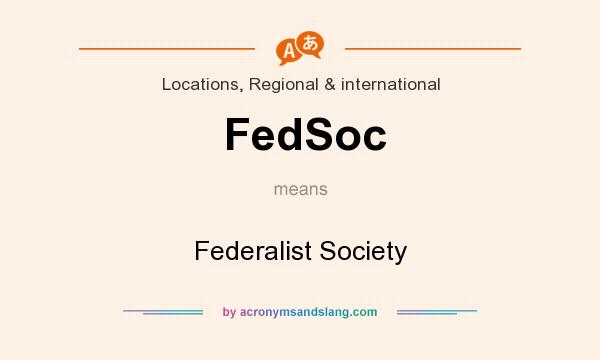 What does FedSoc mean? It stands for Federalist Society