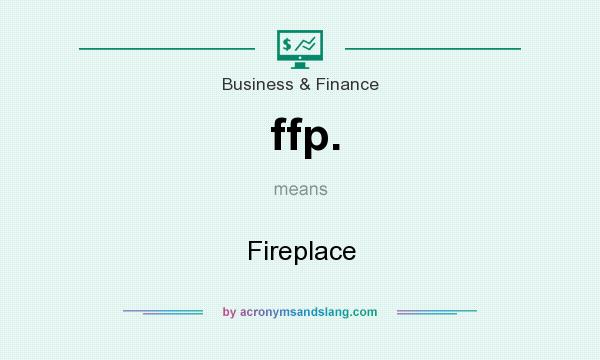 What does ffp. mean? It stands for Fireplace