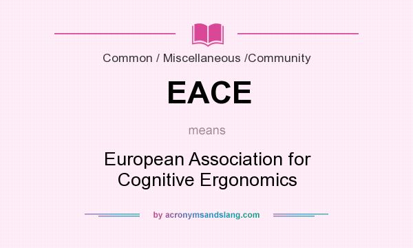 What does EACE mean? It stands for European Association for Cognitive Ergonomics