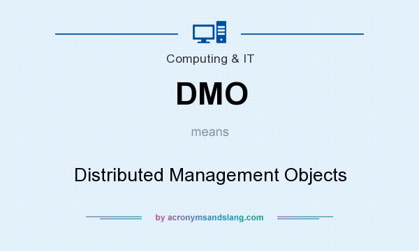What does DMO mean? It stands for Distributed Management Objects