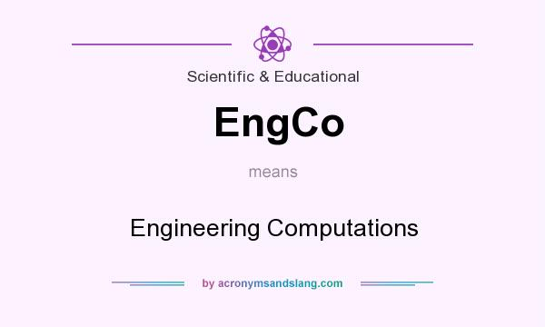 What does EngCo mean? It stands for Engineering Computations