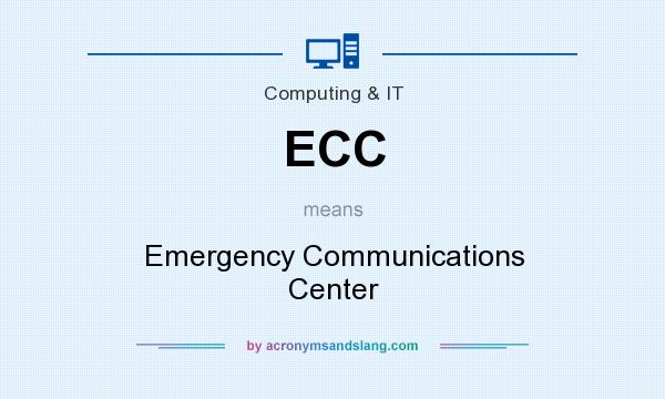 What does ECC mean? It stands for Emergency Communications Center