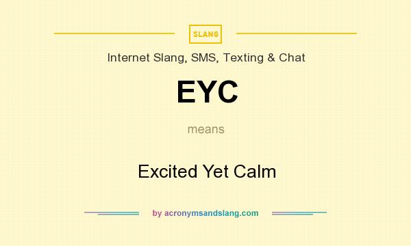 What does EYC mean? It stands for Excited Yet Calm