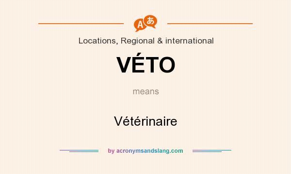 What does VÉTO mean? It stands for Vétérinaire