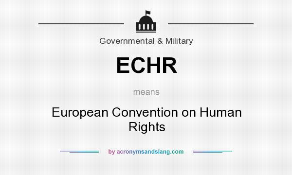 What does ECHR mean? It stands for European Convention on Human Rights