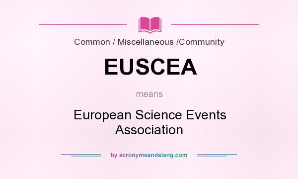 What does EUSCEA mean? It stands for European Science Events Association