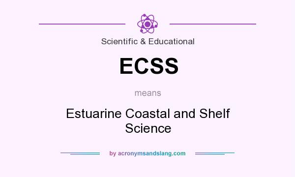 What does ECSS mean? It stands for Estuarine Coastal and Shelf Science
