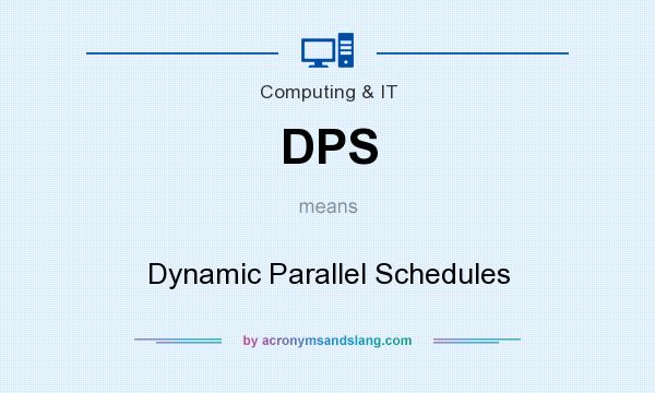 What does DPS mean? It stands for Dynamic Parallel Schedules