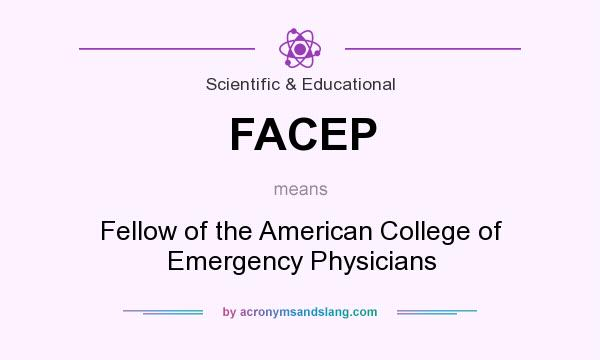 What does FACEP mean? It stands for Fellow of the American College of Emergency Physicians