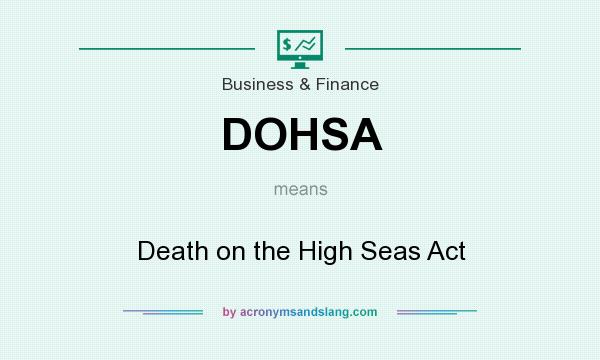 What does DOHSA mean? It stands for Death on the High Seas Act