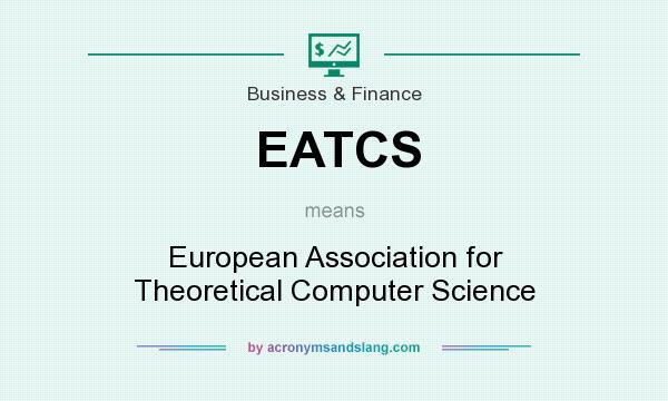 What does EATCS mean? It stands for European Association for Theoretical Computer Science