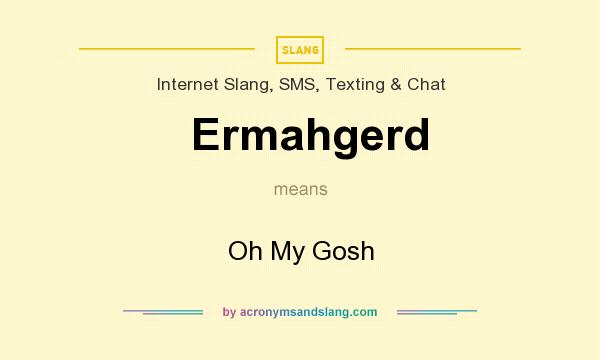 What does Ermahgerd mean? It stands for Oh My Gosh