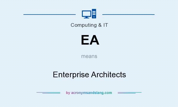 What does EA mean? It stands for Enterprise Architects
