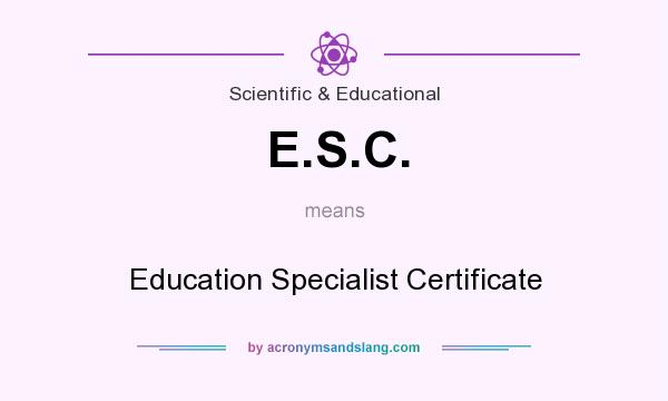 What does E.S.C. mean? It stands for Education Specialist Certificate