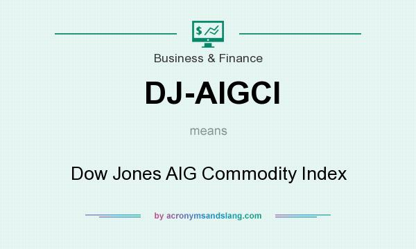 What does DJ-AIGCI mean? It stands for Dow Jones AIG Commodity Index