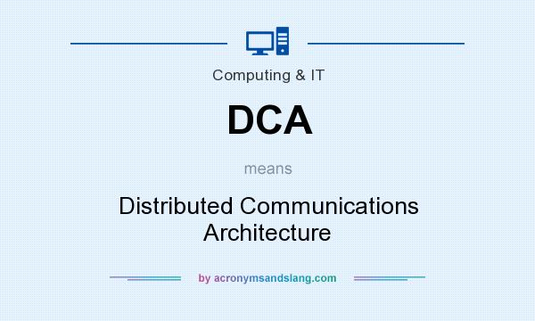 What does DCA mean? It stands for Distributed Communications Architecture