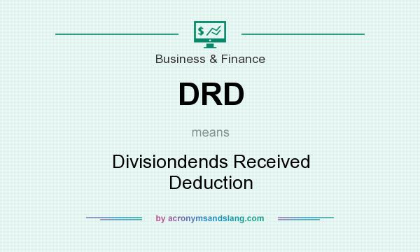 What does DRD mean? It stands for Divisiondends Received Deduction