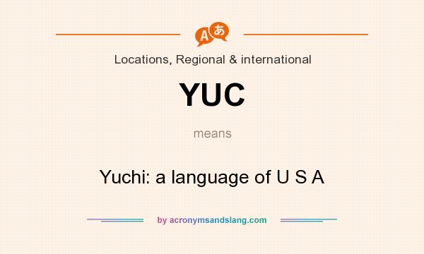 What does YUC mean? It stands for Yuchi: a language of U S A