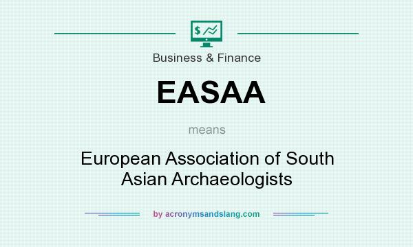 What does EASAA mean? It stands for European Association of South Asian Archaeologists
