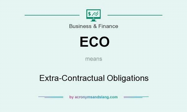What does ECO mean? It stands for Extra-Contractual Obligations