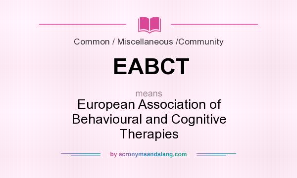 What does EABCT mean? It stands for European Association of Behavioural and Cognitive Therapies